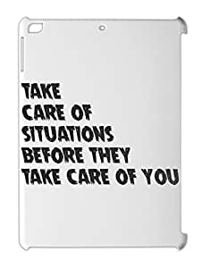 TAKE CARE OF SITUATIONS BEFORE THEY TAKE CARE OF YOU. iPad air plastic case