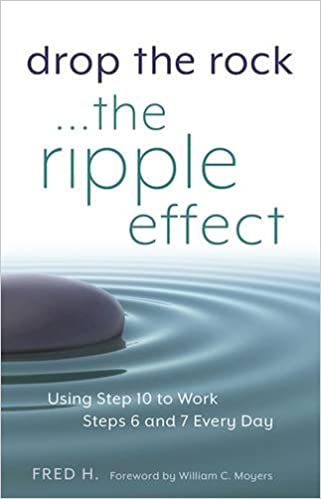 Drop the Rock--The Ripple Effect: Using Step 10 to Work Steps 6 ...