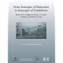 From Seascapes of Extinction to Seascapes of Confidence: Territorial Use Rights in Fisheries in Chile: ElQuisco and Puerto Oscuro