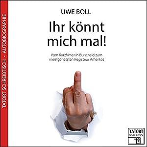 Ihr könnt mich mal! Vom Kurzfilmer in Burscheid zum meistgehassten Regisseur Amerikas (Tatort Schreibtisch - Aus der Praxis 4) Hörbuch
