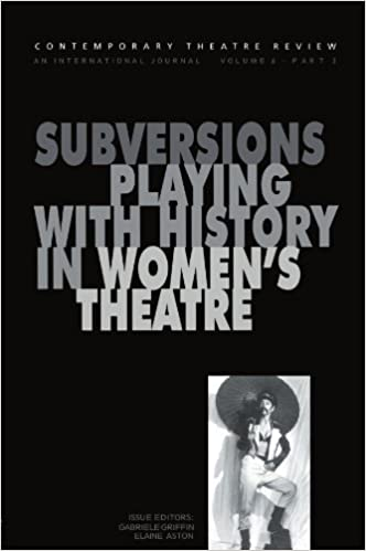 Subversions: Playing with History i Women's Theatre: Playing with History in Women's Theatre (Contemporary Theatre Review)