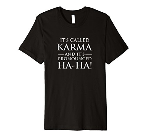 Karma T It's Called Karma and it's Pronounced HA-HA -