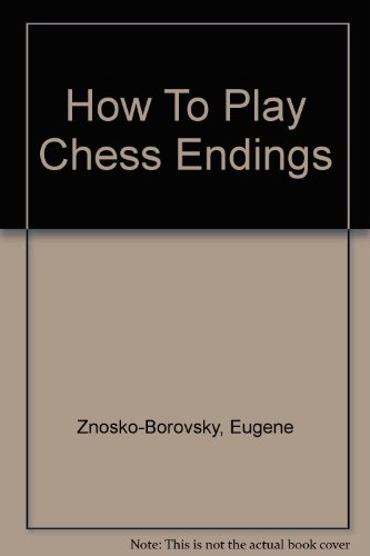 HOW TO PLAY CHESS ENDINGS Pdf