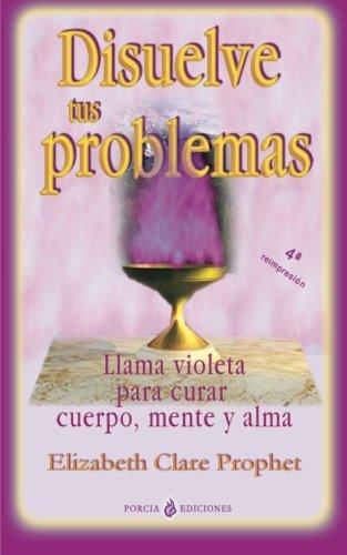 Disuelve tus problemas: Llama violeta para curar cuerpo, mente y alma (Spanish Edition)