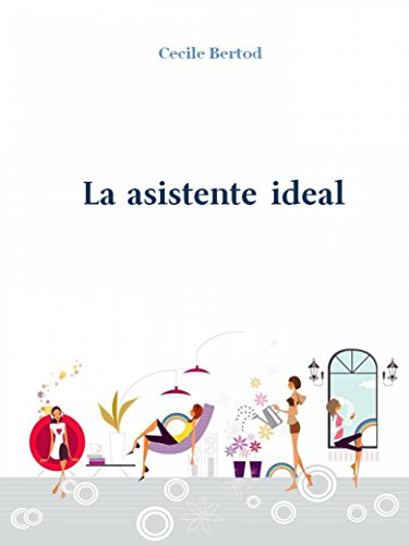 La Asistente Ideal (Spanish Edition) - Kindle edition by Cecile Bertod, Ana García García. Literature & Fiction Kindle eBooks @ Amazon.com.