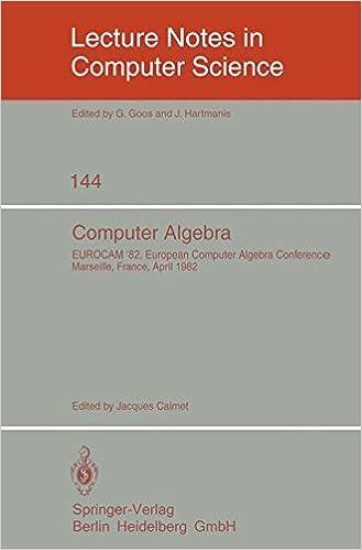 Computer Algebra: EUROCAM '82, European Computer Algebra Conference, Marseilles, France, April 5-7, 1982 (Lecture Notes in Computer Science)