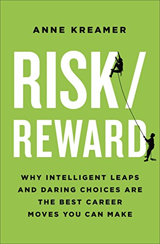Risk/Reward: Why Intelligent Leaps and Daring Choices Are the Best Career Moves You Can Make cover
