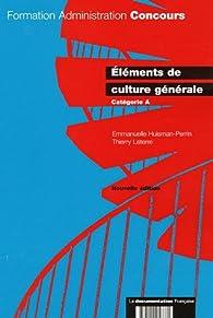 Eléments de culture générale : Catégorie A par Emmanuelle Huisman-Perrin