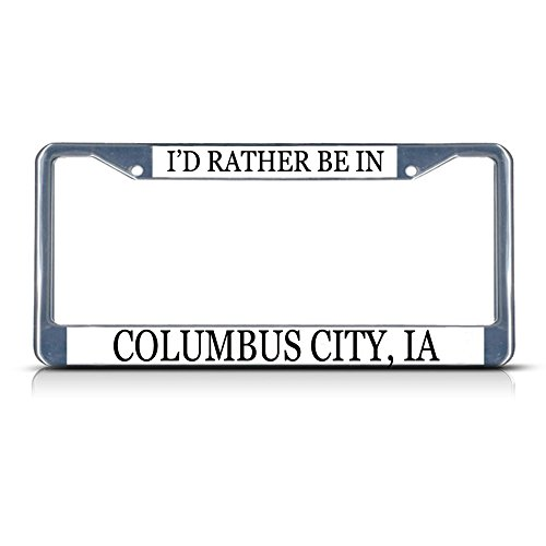 Metal License Plate Frame Solid Insert I'd Rather Be in Columbus City, Ia Car Auto Tag Holder - Chrome 2 Holes, Set of 2 ()