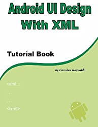 Android UI Design with XML: Tutorial Book