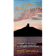 The Traveller's Guide to Sacred England: A Guide to the Legends, Lore and Landscape of England's Sacred Places