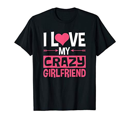 I Love My Crazy Girlfriend Shirt Couples Valentines Day