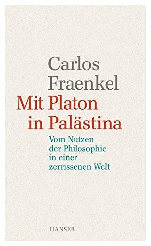 Mit Platon in Palästina: Vom Nutzen der Philosophie in einer zerrissenen Welt