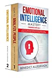 Emotional Intelligence Mastery: 2 Manuscripts in 1- Learn How To Speed Read People Through Body Language Analysis, Develop Your EQ, Increase Your Influence and Master Your Social Skills