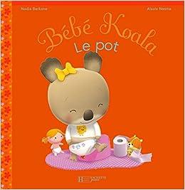 Bebe Koala Le Pot French Edition Berkane Nadia Nesme Alexis 9782012259782 Amazon Com Books