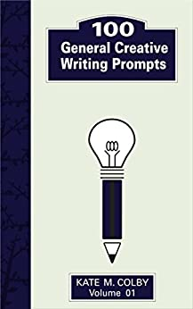 100 General Creative Writing Prompts (Fiction Ideas Vol. 1) by [Colby, Kate M.]