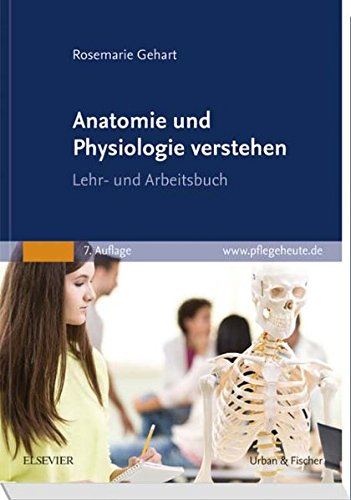 Anatomie und Physiologie verstehen: Lehr- und Arbeitsbuch
