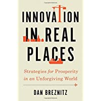 Innovation in Real Places: Strategies for Prosperity in an Unforgiving World
