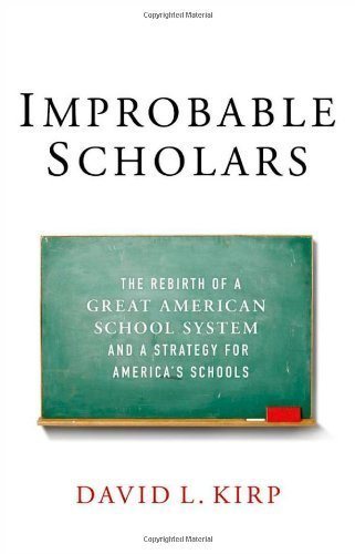 Improbable Scholars: The Rebirth of a Great American School System and a Strategy for America's Schools by Kirp, David L. (April 1, 2013) Hardcover 1