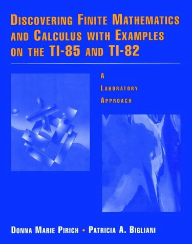 Discovering Finite Mathematics And Calculus With Examples On The Ti 85 And Ti 82  A Laboratory Approach