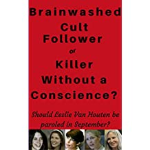 Victim of a Cult or Psychopathic Killer?:  Will Leslie Van Houten be paroled in 2017?