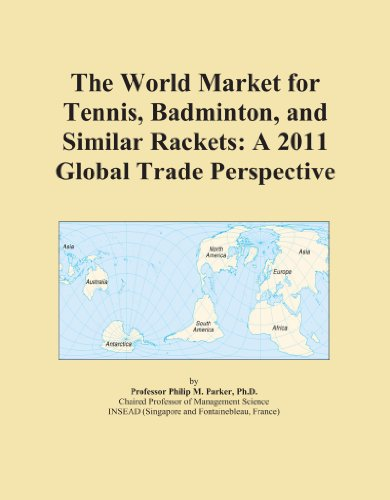 The World Market for Tennis, Badminton, and Similar Rackets: A 2011 Global Trade Perspective