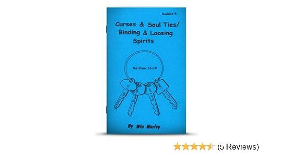 Curses and soul ties: Binding and loosing spirits: Win Worley