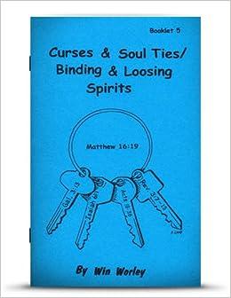 Curses and soul ties: Binding and loosing spirits: Win
