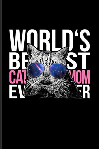 World's Best Cat Mom Ever: Cute Cat Quotes Journal | Notebook | Workbook For Animal Language, Rescues, Kitten Care, Kitty, Shorthair & Feline Small Breeds Fans - 6x9 - 100 Blank Lined Pages