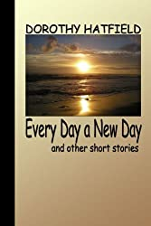 Every Day A New Day by Hatfield, Dorothy (2006) Paperback