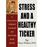 [(Stress and a Healthy Ticker: On Preventing Heart Disease)] [Author: Diana Wisdom] published on (November, 2001)