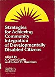 Strategies for Achieving Community Integration of Developmentally Disabled Citizens, , 0933716435