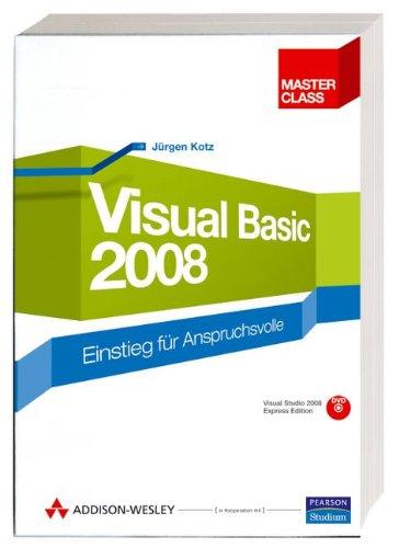 Visual Basic 2008 - Mit Visual Studio 2008 Express Edition auf DVD: Einstieg für Anspruchsvolle (Master Class)