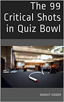 The 99 Critical Shots in Quiz Bowl by [Kidder, Dwight]