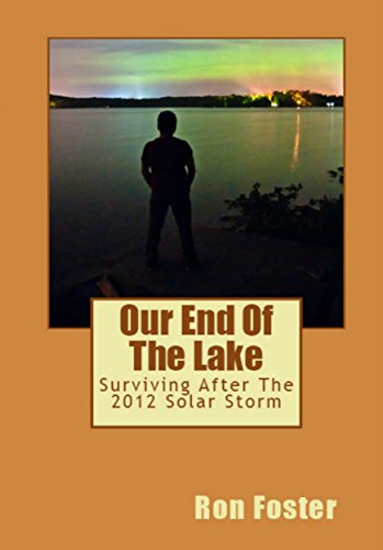 Our End Of The Lake: Surviving After The 2012 Solar Storm (Prepper Trilogy) by [Foster, Ron]