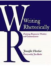 Writing Rhetorically: Fostering Responsive Thinkers and Communicators