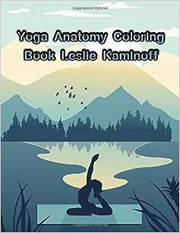 Amazon.com: Yoga Anatomy Coloring Book Leslie Kaminoff: Yoga ...