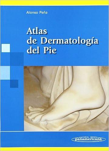 Alonso:atlas De Dermatolog'a Del Pie por Alonso Peña epub