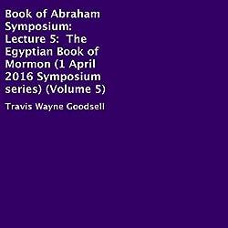 Book of Abraham Symposium: Lecture 5
