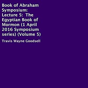 Book of Abraham Symposium: Lecture 5 Audiobook