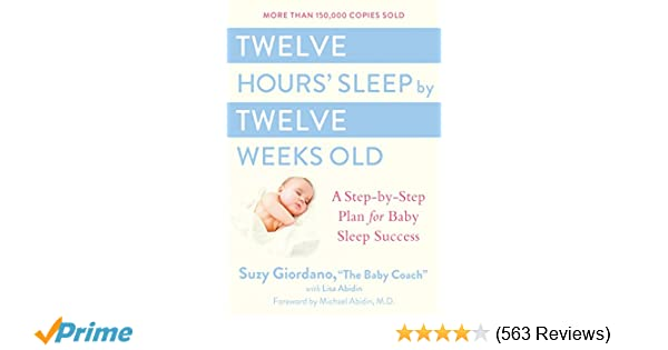Twelve Hours' Sleep by Twelve Weeks Old: A Step-by-Step Plan for