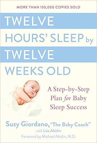 Twelve Hours' Sleep by Twelve Weeks Old: A Step-by-Step Plan for Baby Sleep  Success: Suzy Giordano, Lisa Abidin: 9780525949596: Amazon.com: Books