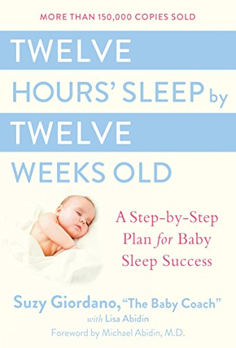 Twelve Hours' Sleep by Twelve Weeks Old: A Step-by-Step Plan for Baby Sleep Success [Suzy Giordano - Lisa Abidin] (Tapa Dura)
