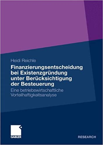 Cover des Buchs: Finanzierungsentscheidung bei Existenzgründung unter Berücksichtigung der Besteuerung: Eine betriebswirtschaftliche Vorteilhaftigkeitsanalyse (German Edition)