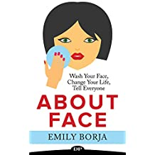 About Face: Wash Your Face, Change Your Life, Tell Everyone