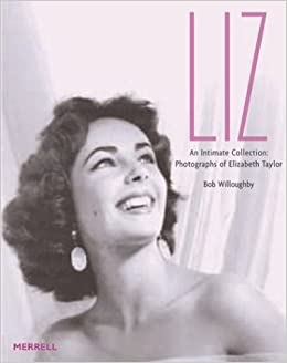 Liz An Intimate Collection Photographs Of Elizabeth Taylor Amazon