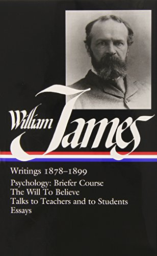 william-james-writings-1878-1899-psychology-briefer-course-the-will-to-believe-talks-to-teachers-and