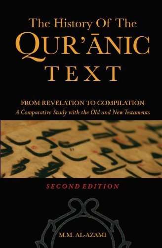 The History of the Qur'anic Text: From Revelation to Compilation (2nd Edition) a Comparative Study with the Old and New Testaments