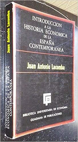 INTRODUCCION A LA HISTORIA ECONOMICA DE LA ESPAÑA CONTEMPORANEA.: Amazon.es: LACOMBA, Juan Antonio., Tablas y Graficos bn.: Libros