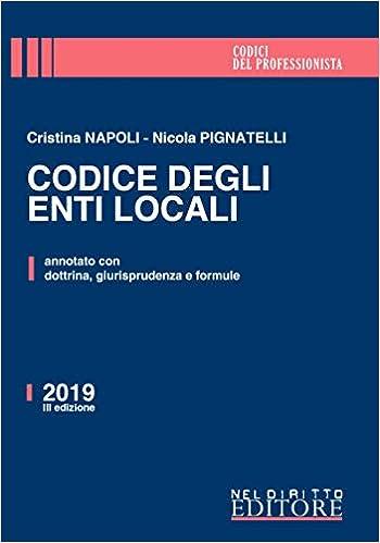 Amazon It Codice Degli Enti Locali Annotato Con Dottrina Giurisprudenza E Formule Napoli Cristina Pignatelli Nicola Libri